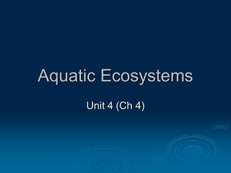 Aquatic Ecosystems Unit 4 (Ch 4). Watersheds  A region drained by or contributes to a stream, lake, or other body of water Also called a drainage basin.