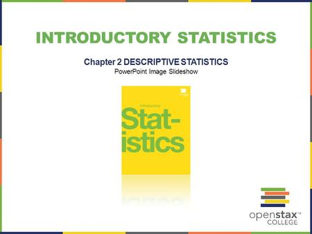 INTRODUCTORY STATISTICS Chapter 2 DESCRIPTIVE STATISTICS PowerPoint Image Slideshow.