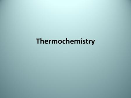 Thermochemistry. The study of heat changes in chemical reactions Exothermic: reactions that release heat Endothermic: reactions that absorb heat Enthalpy: