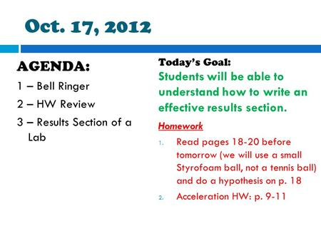 Oct. 17, 2012 AGENDA: 1 – Bell Ringer 2 – HW Review 3 – Results Section of a Lab Today's Goal: Students will be able to understand how to write an effective.