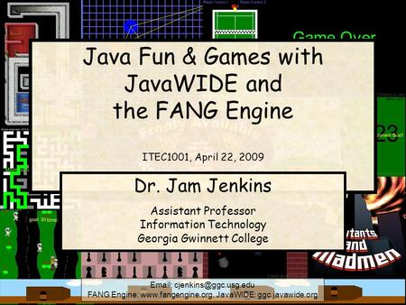 FANG Engine:  JavaWIDE: ggc.javawide.org Java Fun & Games with JavaWIDE and the FANG Engine ITEC1001, April.