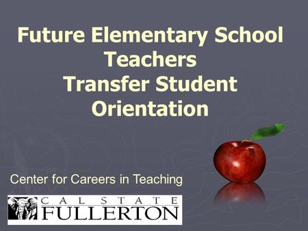 Future Elementary School Teachers Transfer Student Orientation Center for Careers in Teaching.