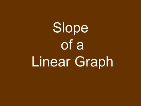 Slope of a Linear Graph. How do you find slope? RISE RUN M =  Y  X So, on a distance-time graph, slope is m =  d  t And therefore, speed. REMEMBER:on.