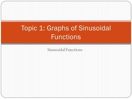 Sinusoidal Functions Topic 1: Graphs of Sinusoidal Functions.