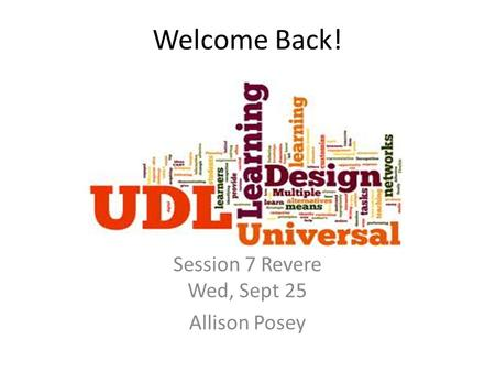 Welcome Back! Session 7 Revere Wed, Sept 25 Allison Posey.