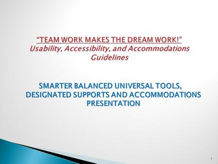 SMARTER BALANCED UNIVERSAL TOOLS, DESIGNATED SUPPORTS AND ACCOMMODATIONS PRESENTATION 1.