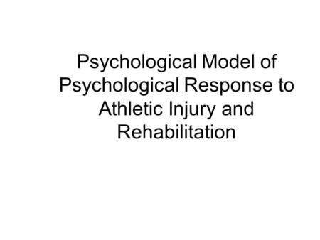 Psychological Model of Psychological Response to Athletic Injury and Rehabilitation.