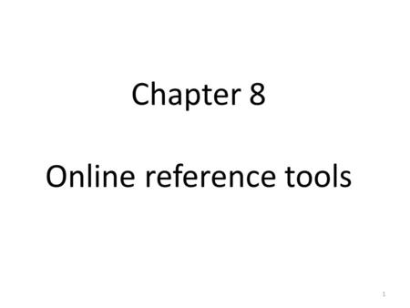 Chapter 8 Online reference tools 1. Dictionaries and thesauruses Dictionaries 1.Pocket-sized bilingual dictionaries in book form 2.Hand-held electronic.