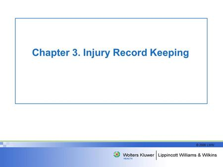 © 2008 LWW Chapter 3. Injury Record Keeping. © 2008 LWW Injury Record Keeping Accurate and detailed record keeping is a mandatory part of any athletic.