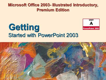 Microsoft Office 2003- Illustrated Introductory, Premium Edition Started with PowerPoint 2003 Getting.