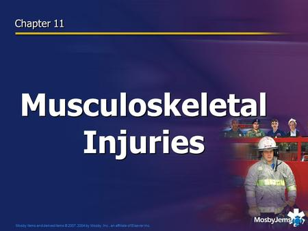 Mosby items and derived items © 2007, 2004 by Mosby, Inc., an affiliate of Elsevier Inc. Musculoskeletal Injuries Chapter 11.
