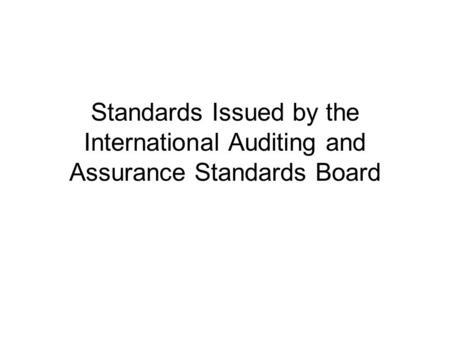 International Auditing and Assurance Standards Board (IAASB) Issues: