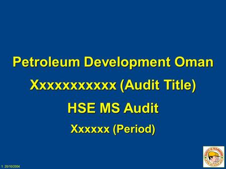 1 20/10/2004 Petroleum Development Oman Xxxxxxxxxxx (Audit Title) HSE MS Audit Xxxxxx (Period)