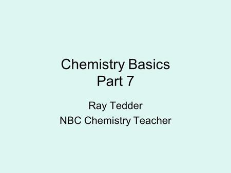 Chemistry Basics Part 7 Ray Tedder NBC Chemistry Teacher.