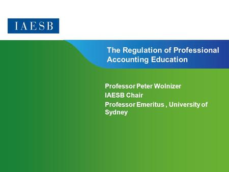 Page 1 | Confidential and Proprietary Information The Regulation of Professional Accounting Education Professor Peter Wolnizer IAESB Chair Professor Emeritus,