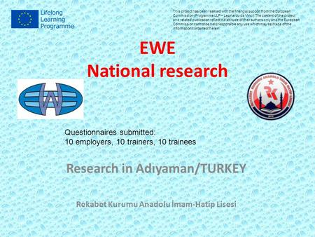 EWE National research Research in Adıyaman/TURKEY Rekabet Kurumu Anadolu İmam-Hatip Lisesi Questionnaires submitted: 10 employers, 10 trainers, 10 trainees.