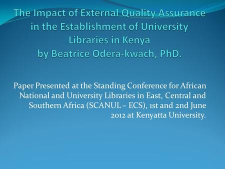 Paper Presented at the Standing Conference for African National and University Libraries in East, Central and Southern Africa (SCANUL – ECS), 1st and 2nd.