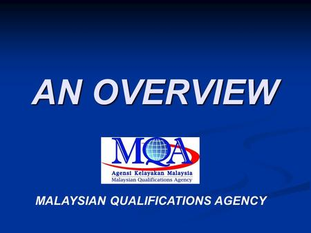 AN OVERVIEW MALAYSIAN QUALIFICATIONS AGENCY. MALAYSIAN QUALIFICATIONS AGENCY (1/11/07 ) MALAYSIAN QUALIFICATIONS AGENCY (1/11/07 ) pzv/09/09/08 2 Malaysian.