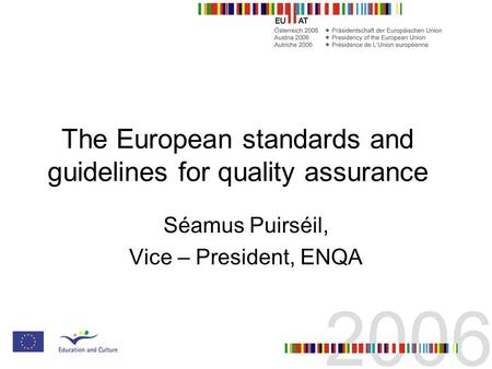 The European standards and guidelines for quality assurance Séamus Puirséil, Vice – President, ENQA.