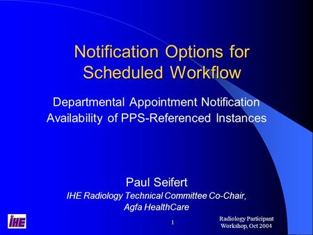 Radiology Participant Workshop, Oct 2004 1 Notification Options for Scheduled Workflow Departmental Appointment Notification Availability of PPS-Referenced.
