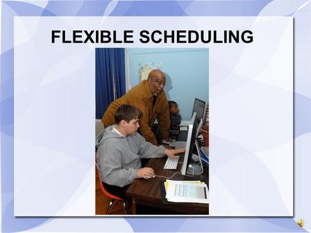 FLEXIBLE SCHEDULING. Did You Know? In the school library media center, students can explore classroom subjects or areas of personal interest, develop.