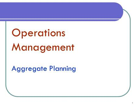 Operations Management  Aggregate Planning