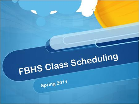 FBHS Class Scheduling Spring 2011. Things to Consider Post Secondary Options Keep Doors Open Challenge Yourself Keep a Balance Physical/Social/Emotional.