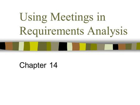 Using Meetings in Requirements Analysis Chapter 14.