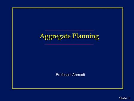 1 1 Slide Aggregate Planning Professor Ahmadi. 2 2 Slide Planning Tasks and Responsibilities.