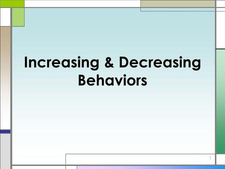 Increasing & Decreasing Behaviors 1. Increasing Behaviors 2.