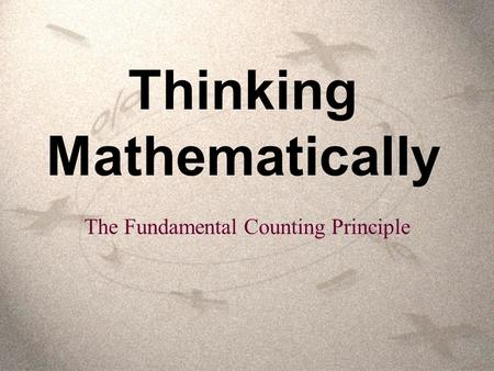 Thinking Mathematically The Fundamental Counting Principle.