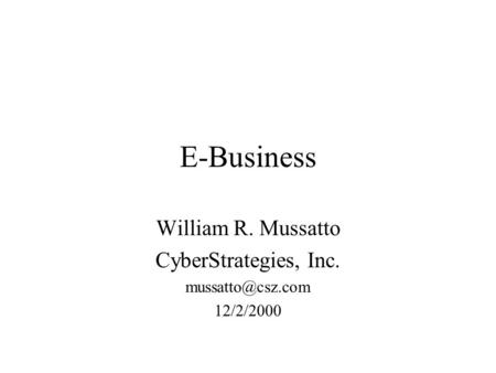 E-Business William R. Mussatto CyberStrategies, Inc. 12/2/2000.