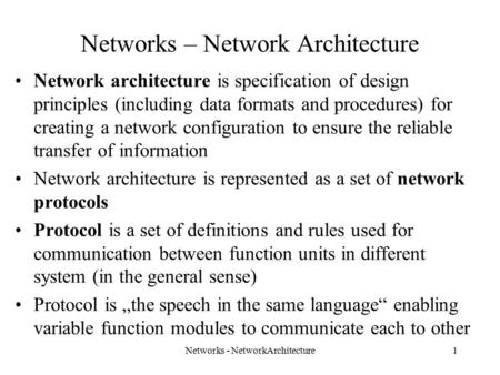 Networks – Network Architecture Network architecture is specification of design principles (including data formats and procedures) for creating a network.