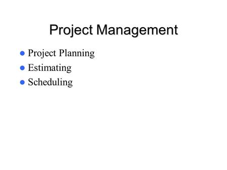 Project Management Project Planning Estimating Scheduling.