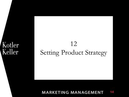 12 Setting Product Strategy 1. 12-2 Chapter Questions What are the characteristics of products and how can they be classified? How can companies differentiate.