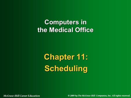 © 2009 by The McGraw-Hill Companies, Inc. All rights reserved. McGraw-Hill Career Education Chapter 11: Scheduling Computers in the Medical Office.