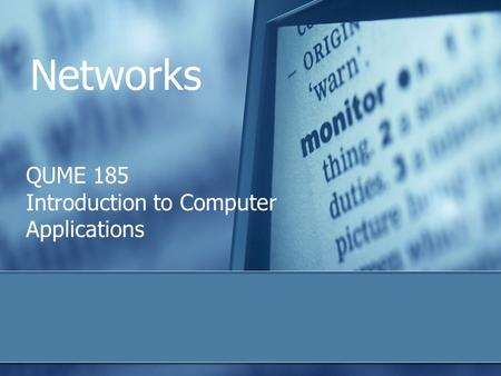 Networks QUME 185 Introduction to Computer Applications.