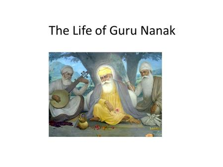The Life of Guru Nanak. Birth of the Great Guru In the small town of Talwandi lived a man called Mheta Kalu and his wife Tripta. He was well known and.