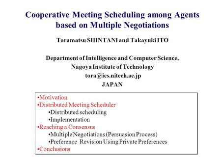 Cooperative Meeting Scheduling among Agents based on Multiple Negotiations Toramatsu SHINTANI and Takayuki ITO Department of Intelligence and Computer.