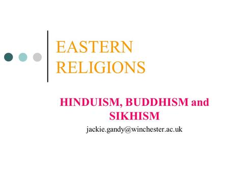 EASTERN RELIGIONS HINDUISM, BUDDHISM and SIKHISM