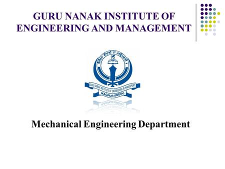 GURU NANAK INSTITUTE OF ENGINEERING AND MANAGEMENT Mechanical Engineering Department.