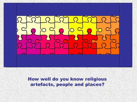 How well do you know religious artefacts, people and places?
