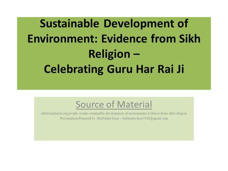 Sustainable Development of Environment: Evidence from Sikh Religion – Celebrating <strong>Guru</strong> Har Rai Ji Source of Material sikhfoundation.org/people-events/sustainable-development-of-environment-evidence-from-sikh-religion/