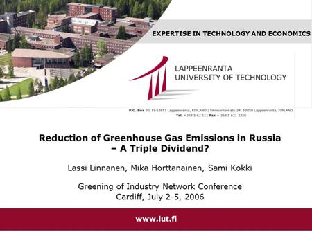 EXPERTISE IN TECHNOLOGY AND ECONOMICS www.lut.fi Reduction of Greenhouse Gas Emissions in Russia – A Triple Dividend? Lassi Linnanen, Mika Horttanainen,