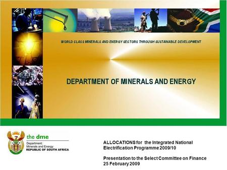 1 ALLOCATIONS for the Integrated National Electrification Programme 2009/10 Presentation to the Select Committee on Finance 25 February 2009.