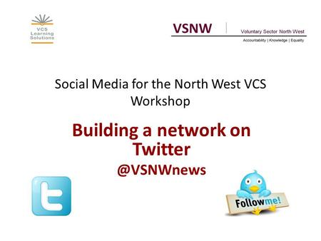 Social Media for the North West VCS Workshop Building a network on