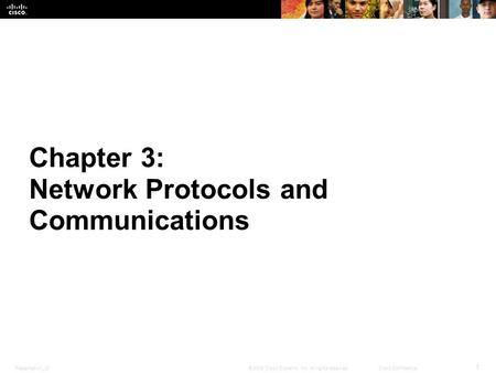 Presentation_ID 1 © 2008 Cisco Systems, Inc. All rights reserved.Cisco Confidential Chapter 3: Network Protocols and Communications.