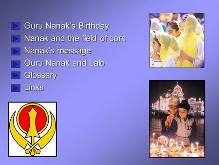 Guru Nanak's Birthday Nanak and the field of corn Nanak's message Guru Nanak and Lalo GlossaryLinks.