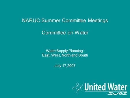 NARUC Summer Committee Meetings Committee on Water Water Supply Planning: East, West, North and South July 17,2007.