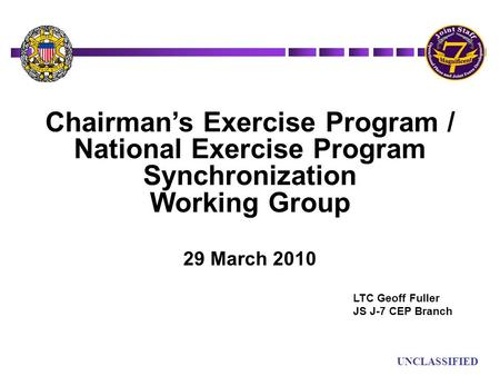 UN UNCLASSIFIED Chairman's Exercise Program / National Exercise Program Synchronization Working Group 29 March 2010 LTC Geoff Fuller JS J-7 CEP Branch.